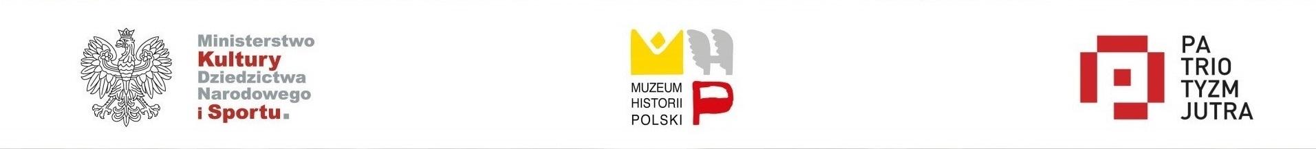 Logo Ministerstwa Kultury iDziedzictwa Narodowego, logo Muzeum Historii Polski, logo Patriotyzmu Jutra